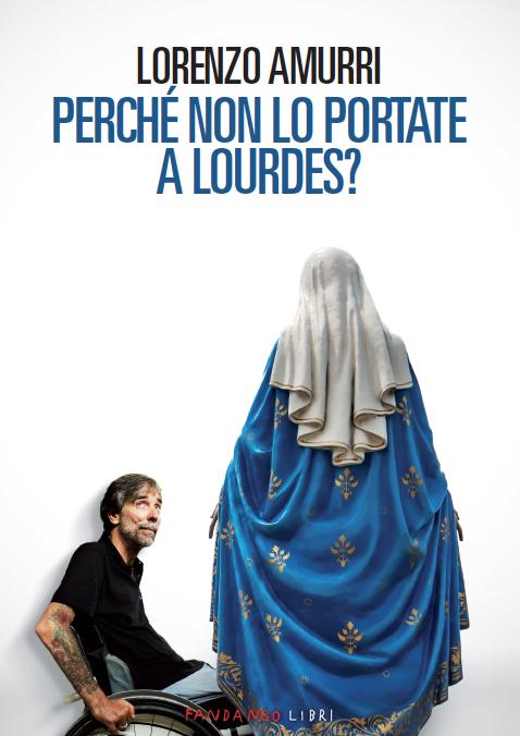 Perchè non lo portate a Lourdes